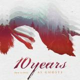 Album Review: 10 Years – (How To Live) As Ghosts
