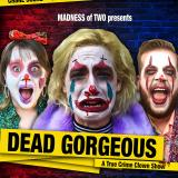 Dead Gorgeous - A True Crime Clown Show