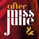 Miss Julie and After Miss Julie