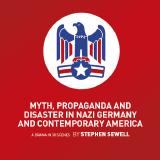 Myth, Propaganda and Disaster in Nazi Germany and Contemporary America