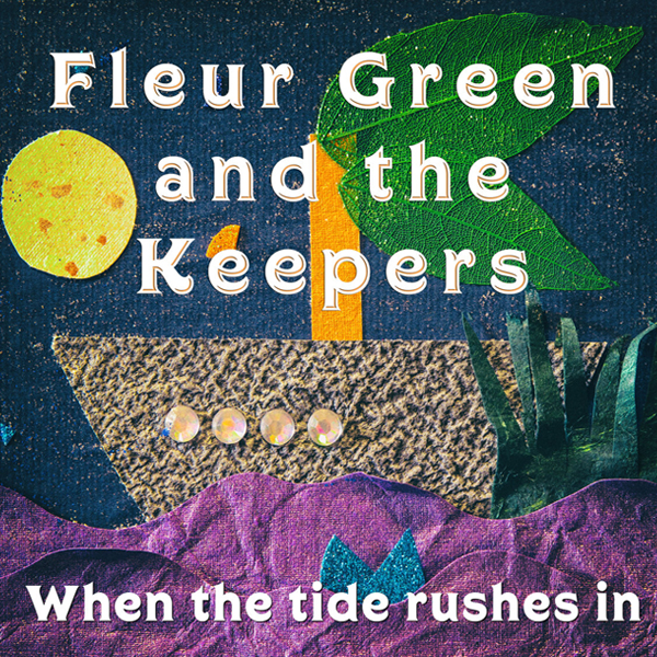 When The Tide Rushes In Fleur Green and The Keepers